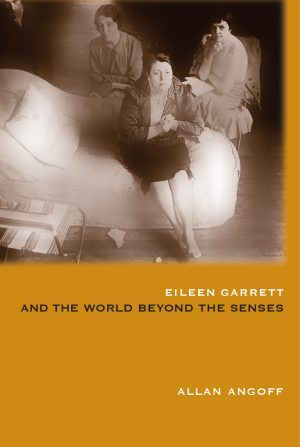 Eileen J. Garrett and the World beyond the Senses (2009)